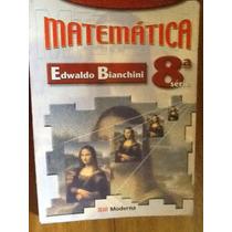 Matemática 8ª Série - Edwaldo Bianchini - Envio Grátis