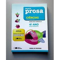 Ciências - 4.o Ano - Projeto Prosa - Maíra Rosa Carnevalle