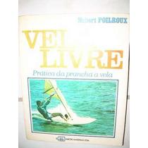 Livro - Vela Livre - Prática Da Prancha A Vela - Poilroux