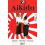 Aikido | Coleção Artes Marciais - Arte Marcial Do 3º Milênio