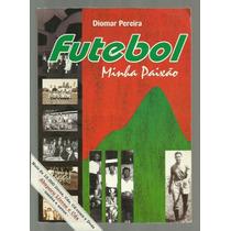 Livro Futebol, Minha Paixão - Diomar Pereira > Autografad