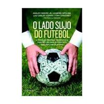 O Lado Sujo Do Futebol Livro Fifa Cbf Luiz Carlos Azenha
