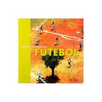 Brasil: Um Século De Futebol, Arte E Magia Autores: João Máx