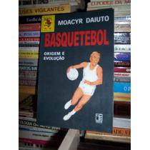 Basquetebol: Origem E Evolução, Moacyr Daiuto