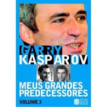 Meus Grandes Predecessores, Vol. 3 - Garry Kasparov