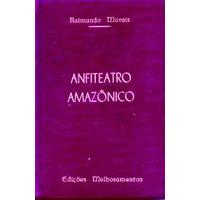 Anfiteatro Amazônico - Raimundo Morais - Capa Dura
