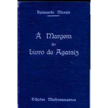 À Margem Do Livro De Agassiz - Raimundo Morais - Capa Dura