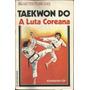 Livro Taekwondo A Luta Coreana