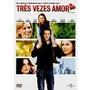 Dvd Três Vezes Amor ,comédia Romantica