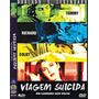 Dvd, Viagem Suicida ( Raro) - Luxúria, Drogas, Sem Volta.2