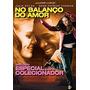 Dvd No Balanço Do Amor - Ed.especial Para Colecionador