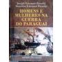 Homens E Mulheres Na Guerra Do Paraguai Eskenazi Pernidji