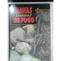 Armas Ligeiras De Fogo Volume 16 - As Armas Na História