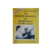 As Reações Armadas Ao Regime De 64. ... Renato Mocellin