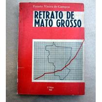 Retrato De Mato Grosso - Fausto Vieira De Campos