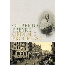 Livro - Ordem E Progresso - Gilberto Freyre - Novo
