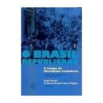 Brasil Republicano - Vol. 1 Jorge Luiz Ferreira
