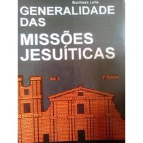 Brazilisso Leite Generalidades Das Missoes Jesuiticas Vol 1