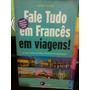 Livro Fale Tudo Em Francês Em Viagens