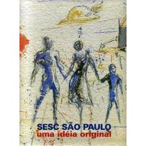 Sesc São Paulo Uma Idéia Original Miguel Frete Gratis