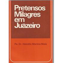 Livro Pretensos Milagres Em Juazeiro 1974