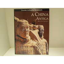 Grandes Civilizações Do Passado - A China Antiga