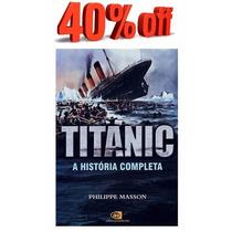 Livro - Titanic - A História Completa - Novo - Lacrado