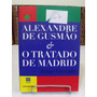 * Livro - Alexandre De Gusmão E O Tratado De Madrid