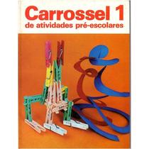 Carrossel 1 De Atividades Pré-escolares- 1983- Raro- Fr.grát
