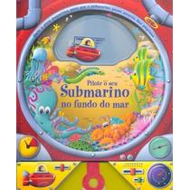 Pilote O Seu Submarino No Fundo Do Mar - Livro Infantil