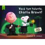 Livro Voce Tem Talento Charlie Brown !
