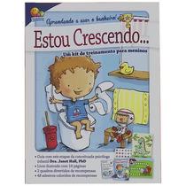 Livro Estou Crescendo: Aprendendo A Usar O Banheiro! Meninos