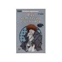 Livro Pai Sem Terno E Gravata De Cristina Agostinho