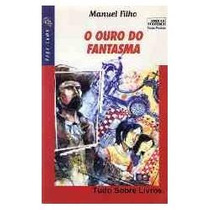 O Ouro Do Fantasma - Coleção Vaga-lume - Manuel Filho