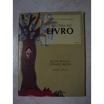 A História Do Livro - Ruth Rocha - Otávio Roth