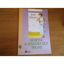 Livro Deméter, A Senhora Dos Trigais, De José Arrabal
