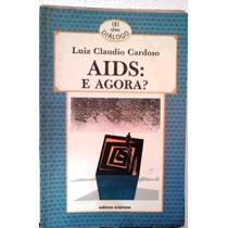 Luiz Claudio Cardoso Aids E Agora? Editora Scipione