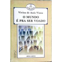 O Mundo É Pra Ser Voado - Viviana De Assis Viana