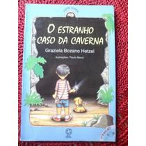 Livro - O Estranho Caso Da Caverna - Graziela Bozano Hetzel