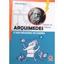 Arquimedes - E A Suas Maquinas De Guerra - Genios Da Ciencia