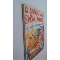 Livro O Sapato Que Sabia Andar - Luiz Vitor Martinello