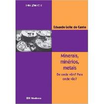 Livro Minerais, Minérios, Metais Eduardo Leite Do Canto