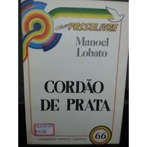 Livro: Lobato, Manoel - Cordão De Prata - Frete Grátis