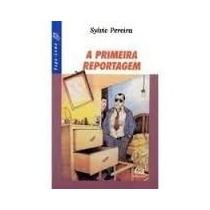 Livro A Primeira Reportagem - Sylvio Pereira