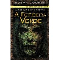 A Feiticeira Verde - A Rebelião Das Trevas, Susan Cooper