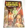 O Que Faz Um Cientista? - George H. Waltz Jr. - Frete Grátis