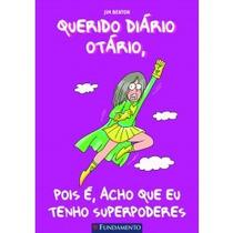 Querido Diário Otário-pois É, Acho Que Eu Tenho Superpoderes