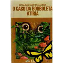 O Caso Da Borboleta Atíria - Lúcia Machado De Almeida