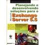 Planejando E Desenvolvendo Soluções Para Exchange Server 5.5