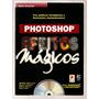 Photoshop Efeitos Mágicos Com Cd - Rhoda Grossman